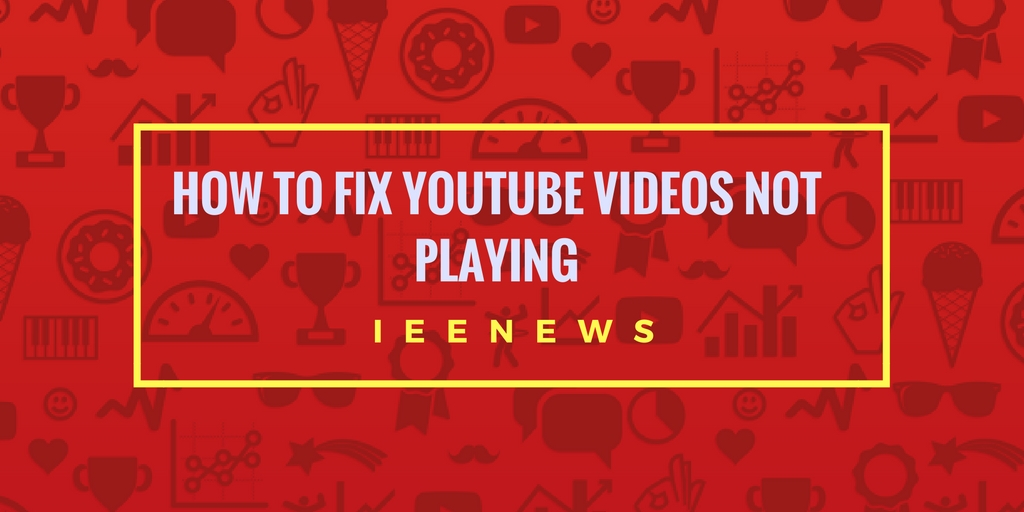 How to fix youtube videos not playing