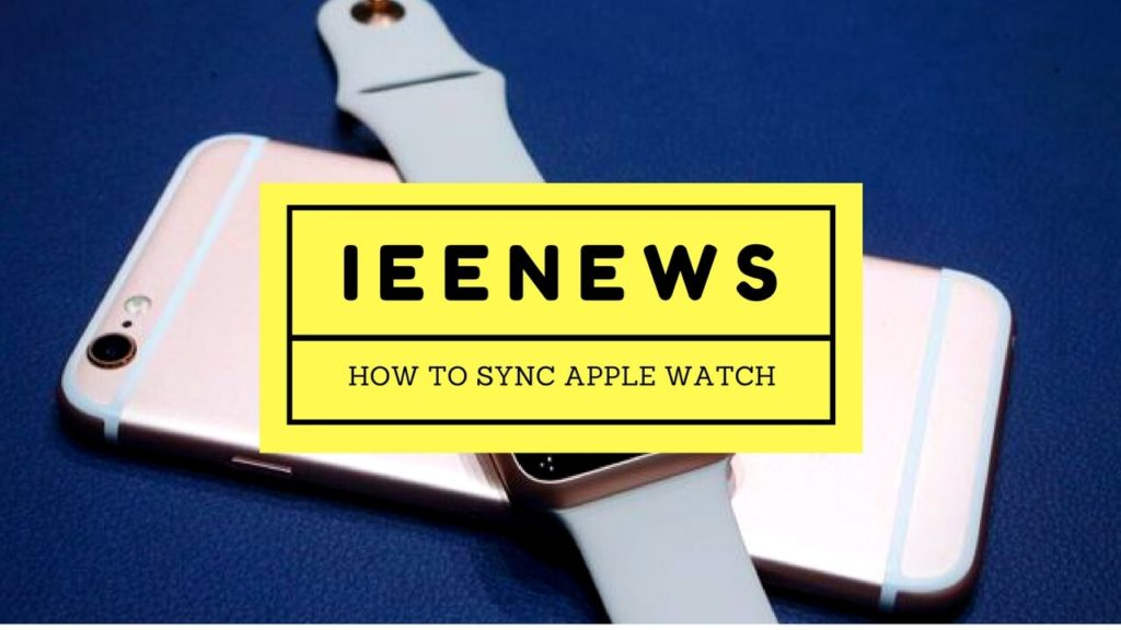 How to Manually Pair or sync Apple watch and iPhone: How to pair Apple Watch and Apple iPhone